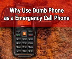 Why You Should Use Dumb Phone as a Emergency Cell Phone
