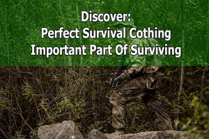 Choosing The Perfect Survival Clothing For All Kind Of Weather Conditions